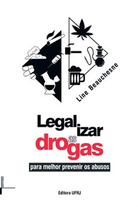 Book cover: Legalizar as drogas: para melhor prevenir os abuso