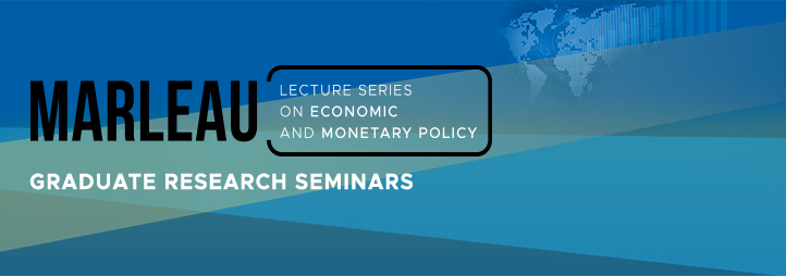 Graduate Research Seminar - Marleau Lecture Series on Economic and Monetary Policy