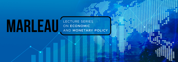 Marleau Lecture Series on Economic and Monetary Policy
