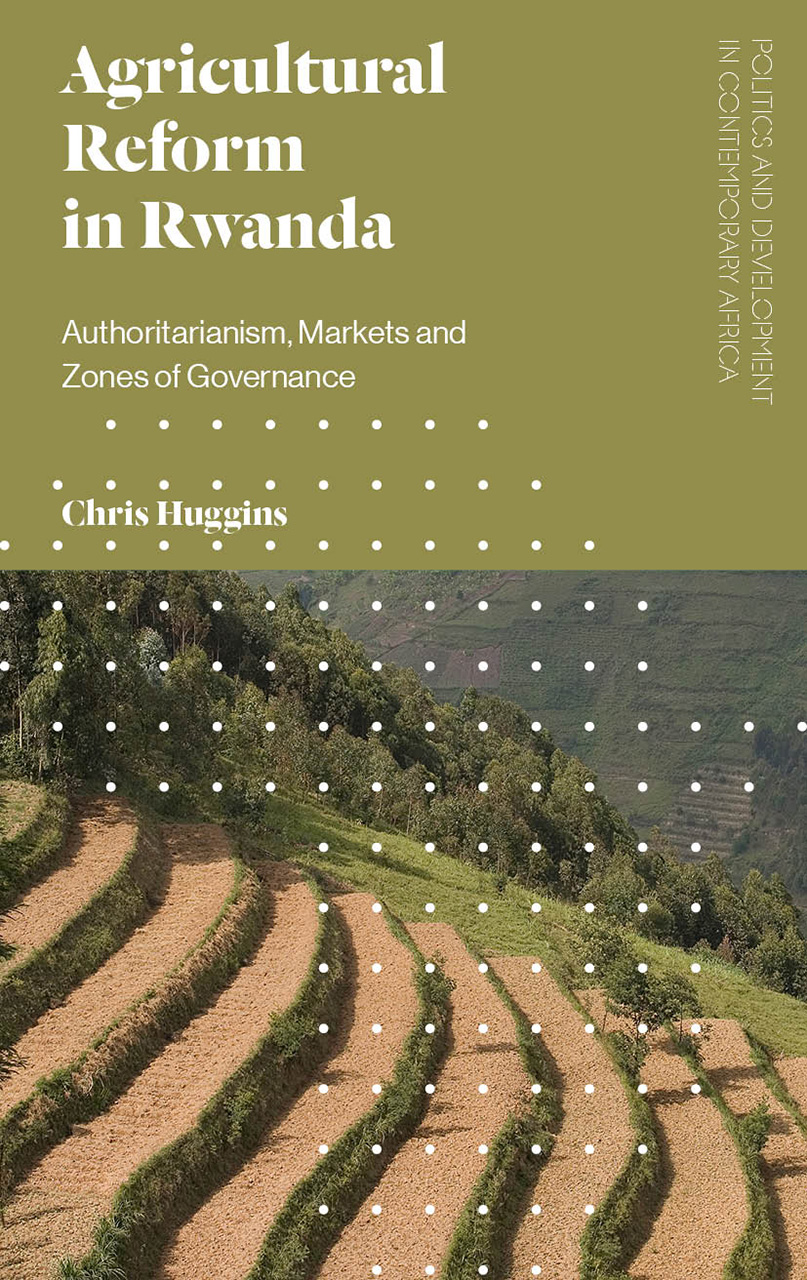 Book cover: Agricultural Reform in Rwanda- Authoritarianism, Markets and Zones of Governance