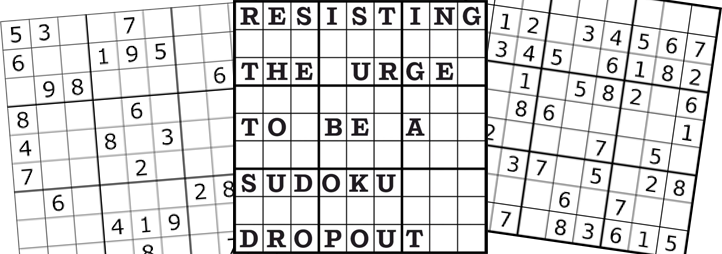 resisting the urge to be a sudoku drop out