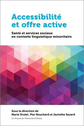 Book cover: Accessibilité et offre active Santé et services sociaux en contexte linguistique minoritaire