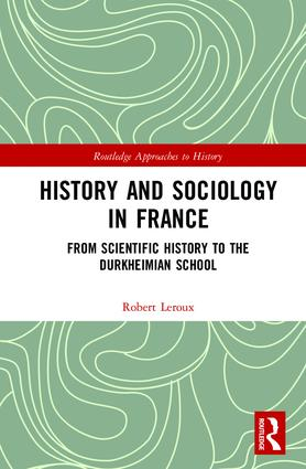 Book cover: History and Sociology in France: From Scientific History to the Durkheimian School