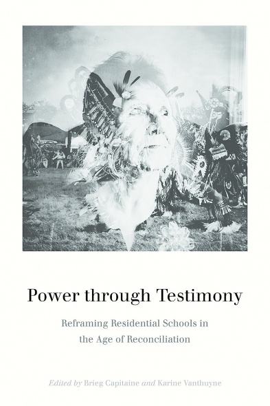Book cover: Power through Testimony Reframing Residential Schools in the Age of Reconciliation